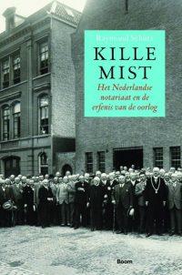Kille mist - Het Nederlandse notariaat en de erfenis van de oorlog