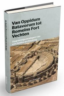 Van Oppidum Batavorum tot Romeins Fort Vechten